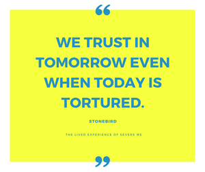 We trust in tomorrow even when today is tortured
